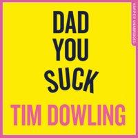 Dad You Suck - Tim Dowling