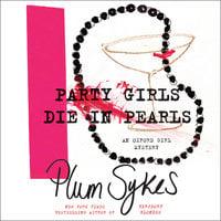 Party Girls Die in Pearls - Plum Sykes