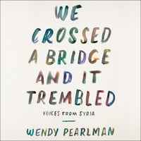 We Crossed a Bridge and It Trembled - Wendy Pearlman