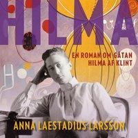 Hilma – en roman om gåtan Hilma af Klint - Anna Laestadius Larsson
