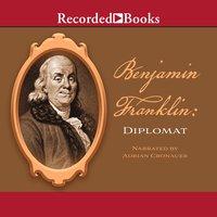 Benjamin Franklin - Diplomat - Benjamin Franklin