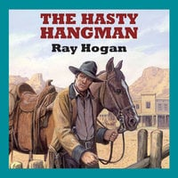 The Hasty Hangman - Ray Hogan