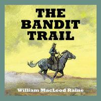 The Bandit Trail - William MacLeod Raine