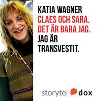 Claes och Sara. Det är bara jag. Jag är transvestit.