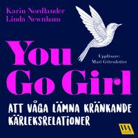 You go girl - att våga lämna kränkande kärleksrelationer - Karin Nordlander,Linda Newnham
