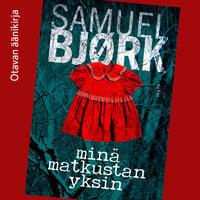 Minä matkustan yksin - Samuel Bjørk