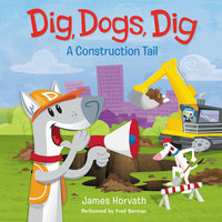 Dig, Dogs, Dig - James Horvath