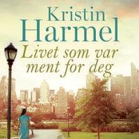 Livet som var ment for deg - Kristin Harmel