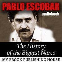 Pablo Escobar - The History of the Biggest Narco - Various Authors