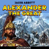 Alexander the Great - Jacob Abbott