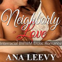 Interracial BWWM Erotic Romance - Neighborly Love - Ana Leevy