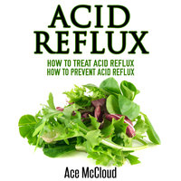Acid Reflux - How To Treat Acid Reflux - Ace McCloud