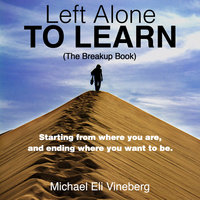 Left Alone to Learn (The Break-up Book) - Michael Eli Vineberg