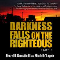 Darkness Falls On The Righteous - Micah De'Angelo,Denzel D. Burnside III