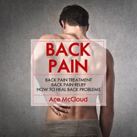 Back Pain - How To Heal Back Problems - Ace McCloud