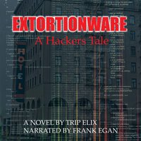 Extortionware A hackers tale - Trip Elix