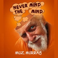 Never Mind the Mind - Muz Murray