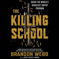 The Killing School - Inside the World's Deadliest Sniper Program - John David Mann, Brandon Webb