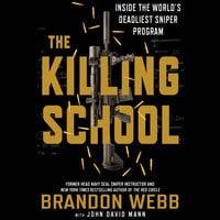 The Killing School - Inside the World's Deadliest Sniper Program - John David Mann, Brandon Webb