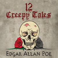 12 Creepy Tales by Edgar Allan Poe - Edgar Allan Poe