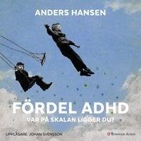 Fördel ADHD : var på skalan ligger du? - Anders Hansen
