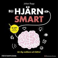 Bli hjärnsmart : plugga snabbare och bättre! - Johan Rapp