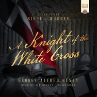 A Knight of the White Cross - George Alfred Henty