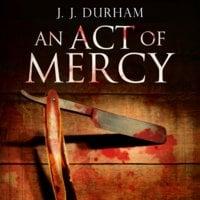 An Act of Mercy - J.J. Durham