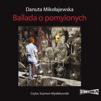 Ballada o pomylonych - Danuta Mikołajewska