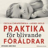 Praktika för blivande föräldrar : Gravidfakta och barnkunskap på vetenskaplig grund - Agnes Wold,Cecilia Chrapkowska