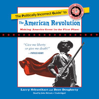 The Politically Incorrect Guide to the American Revolution - Larry Schweikart, Dave Dougherty