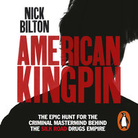 American Kingpin: Catching the Billion-Dollar Baron of the Dark Web - Nick Bilton