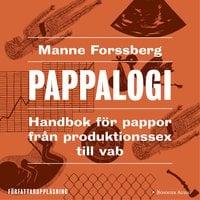 Pappalogi : handbok för pappor från produktionssex till vab - Manne Forssberg