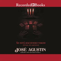 Se está haciendo tarde - José Agustín