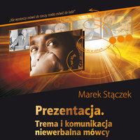 Prezentacja. Trema i komunikacja niewerbalna mówcy - Marek Stączek