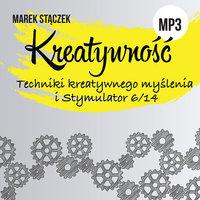 Kreatywność. Techniki kreatywnego myślenia i Stymulator 6/14 - Marek Stączek