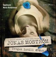 Trogen intill döden - Jonas Moström