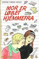 Mor er løbet hjemmefra - Hanne-Vibeke Holst