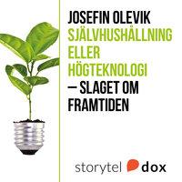 Självhushållning eller högteknologi - slaget om framtiden - Josefin Olevik