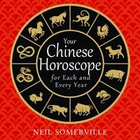 Your Chinese Horoscope for Each and Every Year - Neil Somerville