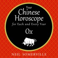 Your Chinese Horoscope for Each and Every Year - Ox - Neil Somerville