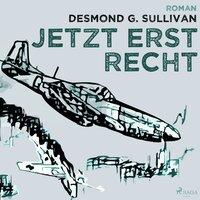 Jetzt erst recht - Fliegergeschichten nr. 8 - Desmond G. Sullivan