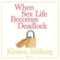 When Sex Life Becomes Deadlock - Kirsten Ahlburg
