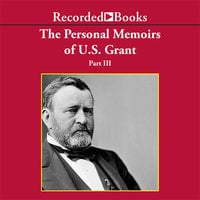Personal Memoirs of Ulysses S. Grant, Part Three - Ulysses S. Grant