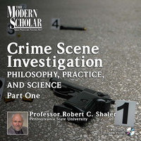 Crime Scene Investigation: Philosophy, Practice, and Science Part 1 - Robert C. Shaler
