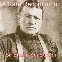 A Rare Recording of Sir Ernest Shackleton - Ernest Shackleton