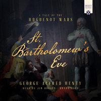 St. Bartholomew's Eve - George Alfred Henty