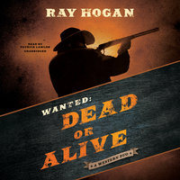 Wanted: Dead or Alive - Ray Hogan