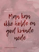 Man kan ikke holde en god kvinde nede - Alice Walker