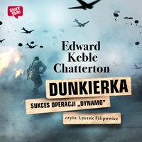 """Dunkierka. Sukces operacji """"Dynamo"""" - Edward Keble Chatterton"""